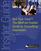 Ace Your Case! Consulting Interviews by…