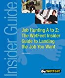 WetFeet: Job Hunting A to Z: The WetFeet Insider Guide to Landing the Job You Want