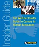 WetFeet: The WetFeet Insider Guide to Careers in Human Resources