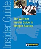 WetFeet: The WetFeet Insider Guide to Morgan Stanley