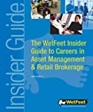 WetFeet: The WetFeet Insider Guide to Careers in Asset Management and Retail Brokerage