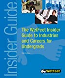 WetFeet: The WetFeet Insider Guide to Industries and Careers for Undergrads