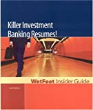 WetFeet: Killer Investment Banking Resumes! 2nd Edition: WetFeet Insider Guide