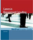 WetFeet: Careers in Management Consulting: The WetFeet Insider Guide (2005 Edition)