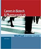 WetFeet: Careers in Biotech & Pharmaceuticals: The WetFeet Insider Guide (2005 Edition)