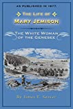 James E. Seaver: The Life of Mary Jemison: The White Woman of the Genesee