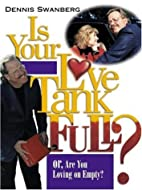Is Your Love Tank Full?: Or Are You Driving…