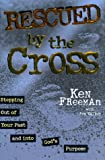 Walker, Ken: Rescued by the Cross: Stepping Out of Your Past and into God's Purpose