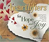 Weiss, Leann: Heartlifters for Hope and Joy: Surprising Stories, Stirring Messages, and Refreshing Scriptures That Make the Heart Soar