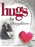 Howard, Chrys: Hugs for Daughters: Stories, Sayings, and Scriptures to Encourage and Inspire the Heart