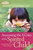 Arp, David: Answering the 8 Cries of the Spirited Child: Strong Children Need Confident Parents