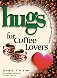 Weiss, Leann: Hugs for Coffee Lovers: Stories, Sayings, and Scriptures to Encourage and Inspire