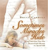Carroll, Bruce: Sometimes Miracles Hide: Stirring Letters from Those Who Discovered God's Blessings in a Special Child