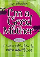 I'm a Good Mother: Affirmations for the…