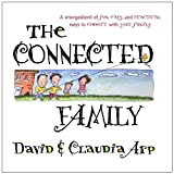 Arp, Claudia: The Connected Family : A Smorgasbord of Fun, Easy and Practical Ways to Connect with Your Family