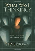 What Was I Thinking?: Things I've Learned…