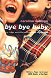 Caroline Sullivan: Bye Bye Baby: My Tragic Love Affair with The Bay City Rollers