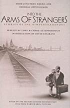 Into the Arms of Strangers : Stories of the…