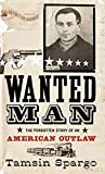Spargo, Tamsin: Wanted Man: The Forgotten Story of an American Outlaw