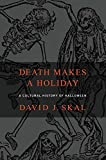 David J. Skal: Death Makes a Holiday: A Cultural History of Halloween