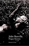 Banville, John: Prague Pictures: Portraits of a City