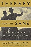 Marinoff, Lou: Therapy for the Sane: How Philosophy Can Change Your Life
