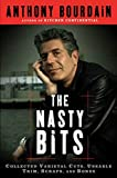 Bourdain, Anthony: The Nasty Bits: Collected Varietal Cuts, sable Trim, Scraps, and Bones