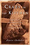 Desalvo, Louise: Crazy In The Kitchen: Foods, Feuds, And Forgiveness In An Italian American Family