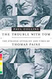 Collins, Paul: The Trouble With Tom: The Strange Afterlife And Times of Thomas Paine