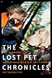 Murphy, Jana: The Lost Pet Chronicles: Adventures Of A K-9 Cop Turned Pet Detective