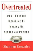 Overtreated: Why Too Much Medicine Is Making…