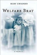 Welfare Brat: A Memoir by Mary Childers