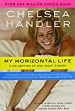 Handler, Chelsea: My Horizontal Life: A Collection Of One-Night Stands