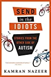 Nazeer, Kamran: Send in the Idiots: Stories From The Other Side of Autism