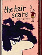 The Hair Scare by Jeffrey Fisher