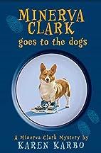 Minerva Clark Goes to the Dogs by Karen…