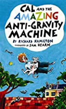 Cal and the Amazing Anti-Gravity Machine by…