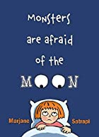 Monsters Are Afraid of the Moon by Marjane…