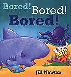 Bored! Bored! Bored! by Jill Newton