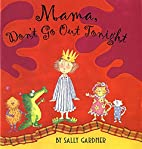 Mama Don't Go Out Tonight by Sally Gardner