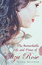 The Remarkable Life and Times of Eliza Rose…