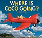 Where Is Coco Going? by Sloane Tanen