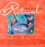 Biziou, Barbara: The Joy of Ritual: Recipes to Celebrate Milestones, Transitions and Everyday Events in Our Lives