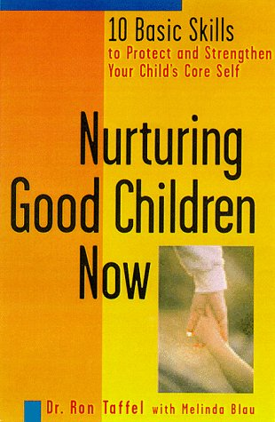 nurturing-good-children-now-10-basic-skills-to-protect-and-strengthen-your-childs-core-self