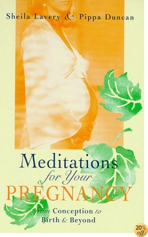 Meditations for Your Pregnancy: From Conception to Birth & Beyond