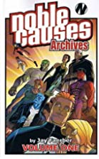 Noble Causes Archives Volume 1 (v. 1) by Jay…