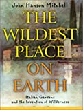 Mitchell, John Hanson: The Wildest Place on Earth: Italian Gardens and the Invention of Wilderness