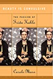 Maso, Carole: Beauty Is Convulsive: The Passion of Frida Kahlo