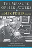 Fisher, M. F. K.: The Measure of Her Powers : An M. F. K. Fisher Reader