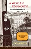 Graves, Lucia: A Woman Unknown: Voices from a Spanish Life